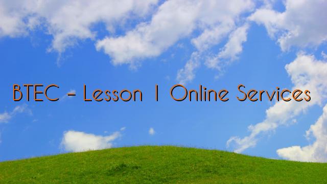 BTEC – Lesson 1 Online Services