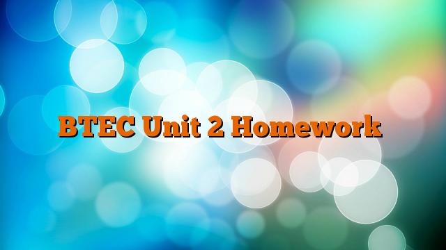 BTEC Unit 2 Homework