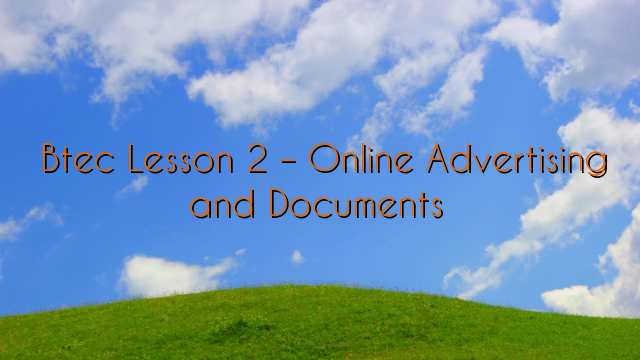 Btec Lesson 2 – Online Advertising and Documents