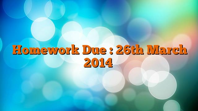 Homework Due : 26th March 2014