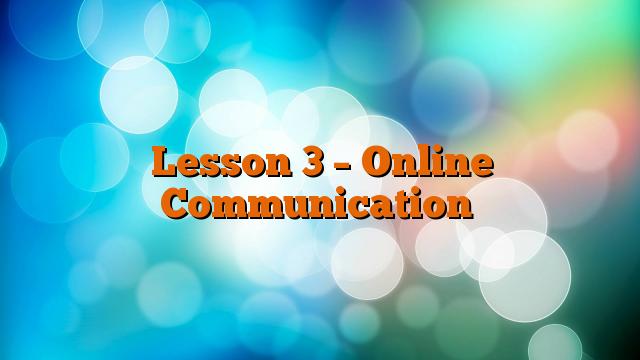 Lesson 3 – Online Communication