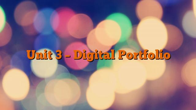 Unit 3 – Digital Portfolio
