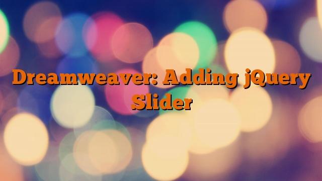 Dreamweaver: Adding jQuery Slider