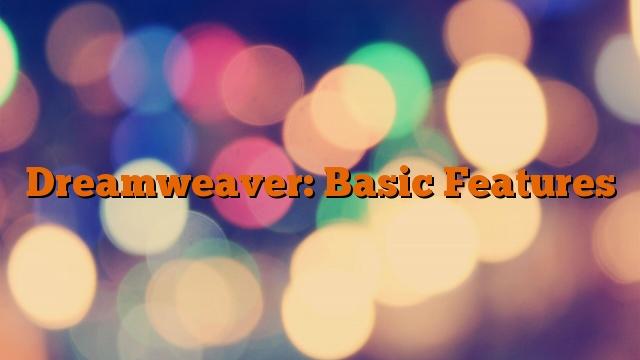 Dreamweaver: Basic Features