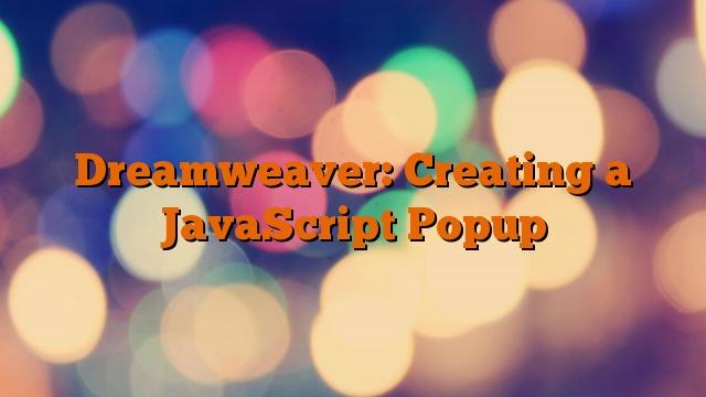 Dreamweaver: Creating a JavaScript Popup