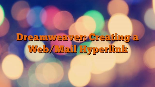 Dreamweaver: Creating a Web/Mail Hyperlink