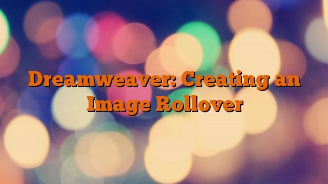 Dreamweaver: Creating an Image Rollover